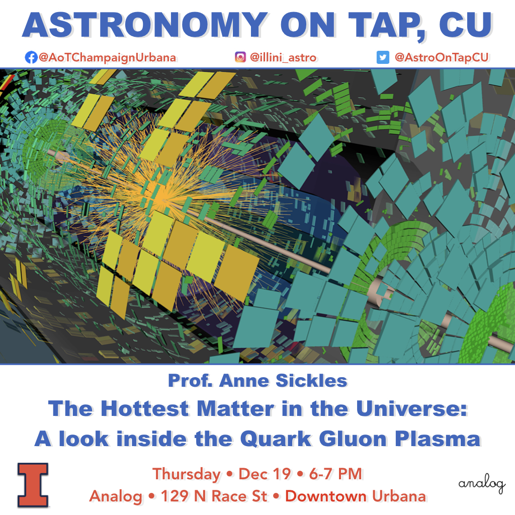 Event poster for AoTCU, Dec 19, 2019: The Hottest Matter in the Universe with Prof. Anne Sickles