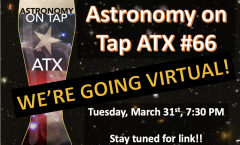 VIRTUAL SHOW! -- Astronomy on Tap ATX #66, March 31, 2020